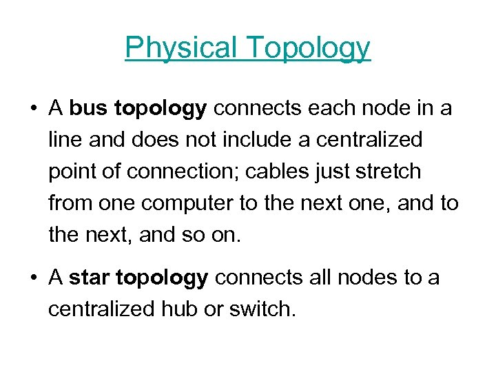 Physical Topology • A bus topology connects each node in a line and does