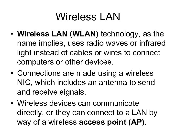 Wireless LAN • Wireless LAN (WLAN) technology, as the name implies, uses radio waves