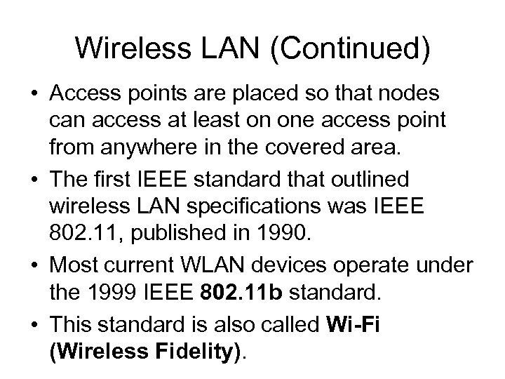 Wireless LAN (Continued) • Access points are placed so that nodes can access at