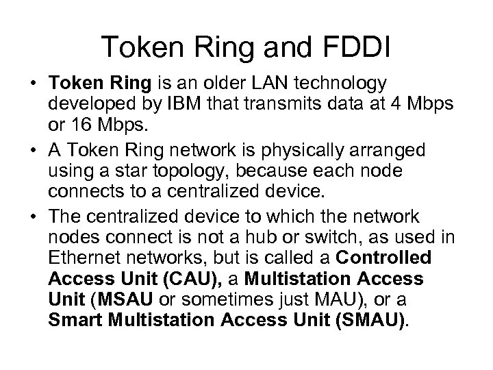 Token Ring and FDDI • Token Ring is an older LAN technology developed by