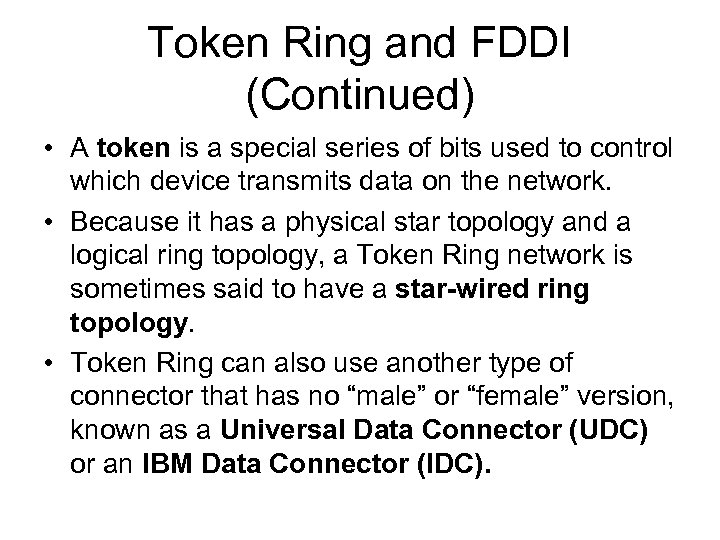 Token Ring and FDDI (Continued) • A token is a special series of bits