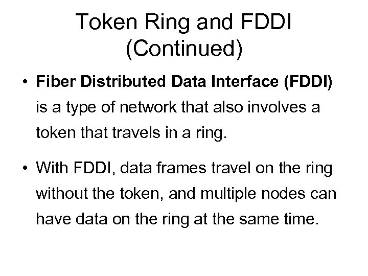 Token Ring and FDDI (Continued) • Fiber Distributed Data Interface (FDDI) is a type