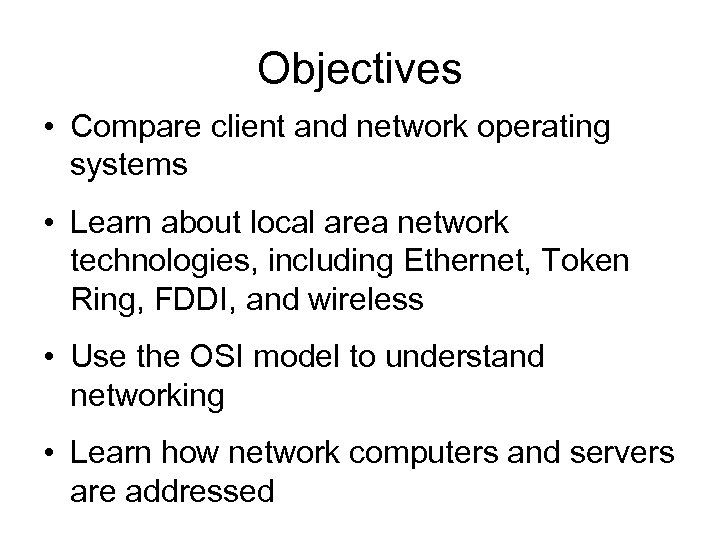 Objectives • Compare client and network operating systems • Learn about local area network