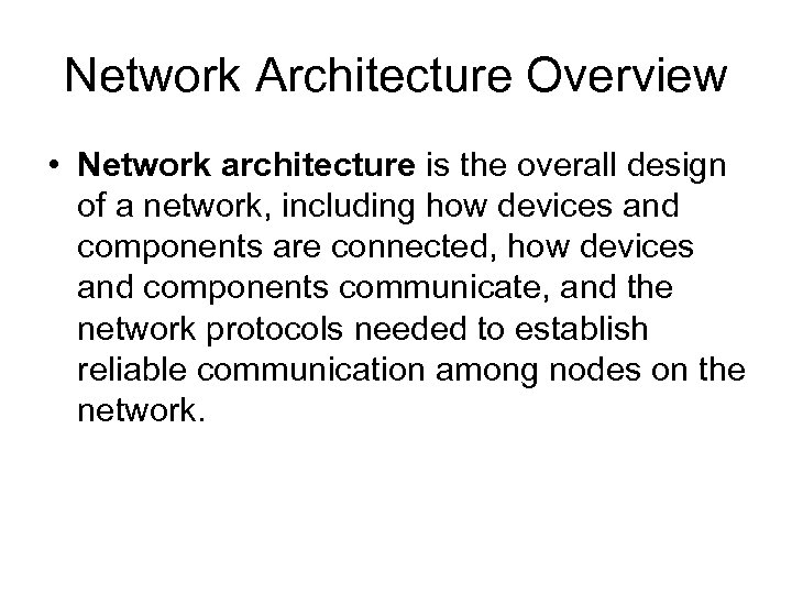 Network Architecture Overview • Network architecture is the overall design of a network, including