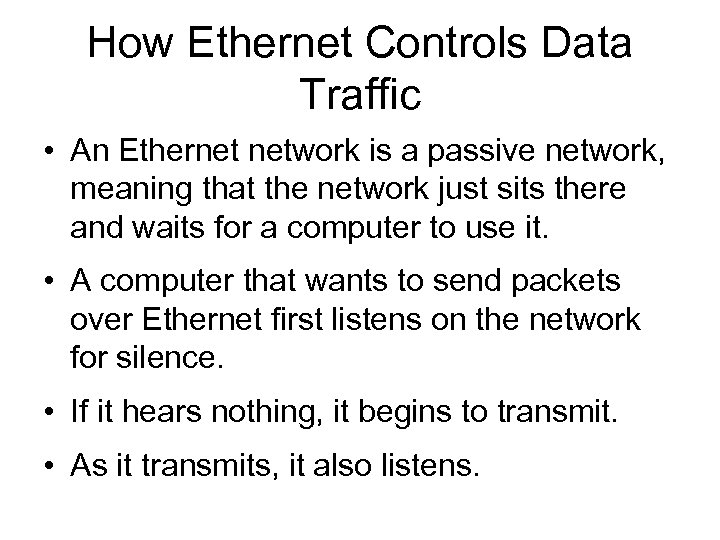 How Ethernet Controls Data Traffic • An Ethernet network is a passive network, meaning