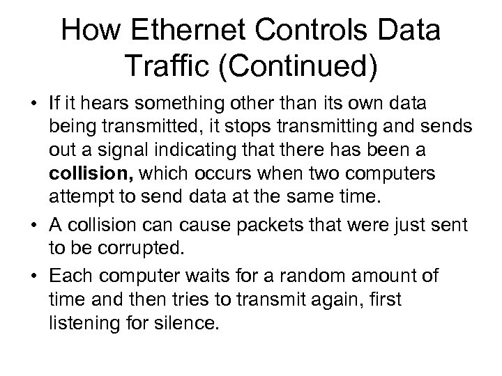 How Ethernet Controls Data Traffic (Continued) • If it hears something other than its