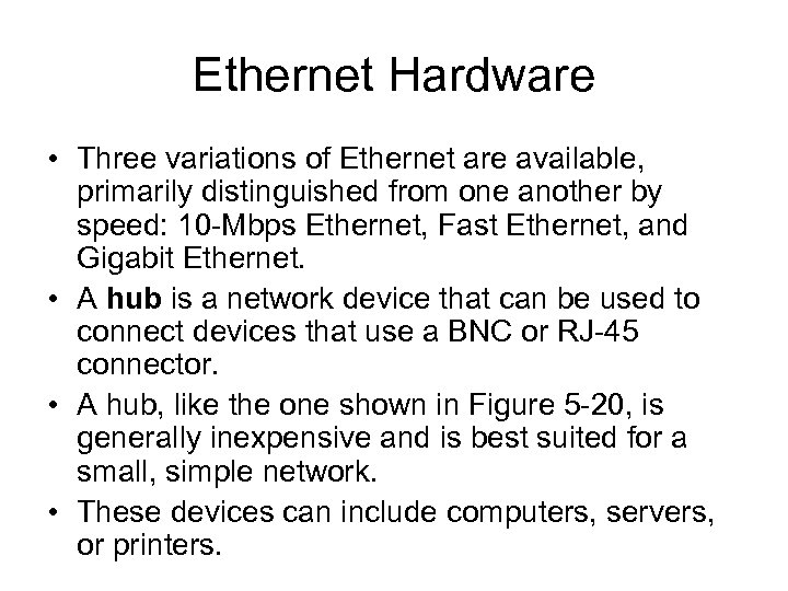 Ethernet Hardware • Three variations of Ethernet are available, primarily distinguished from one another