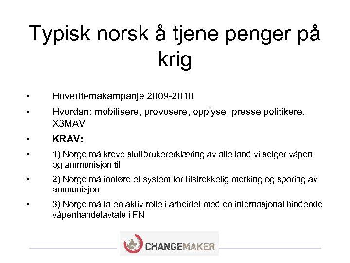 Typisk norsk å tjene penger på krig • Hovedtemakampanje 2009 -2010 • Hvordan: mobilisere,