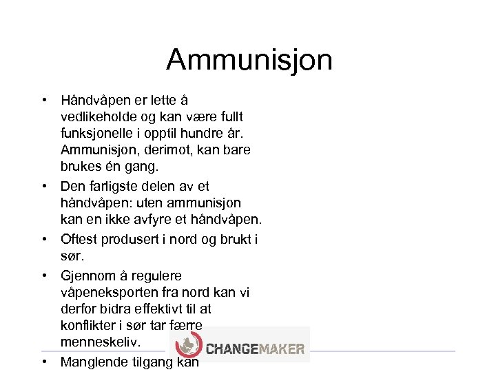 Ammunisjon • Håndvåpen er lette å vedlikeholde og kan være fullt funksjonelle i opptil