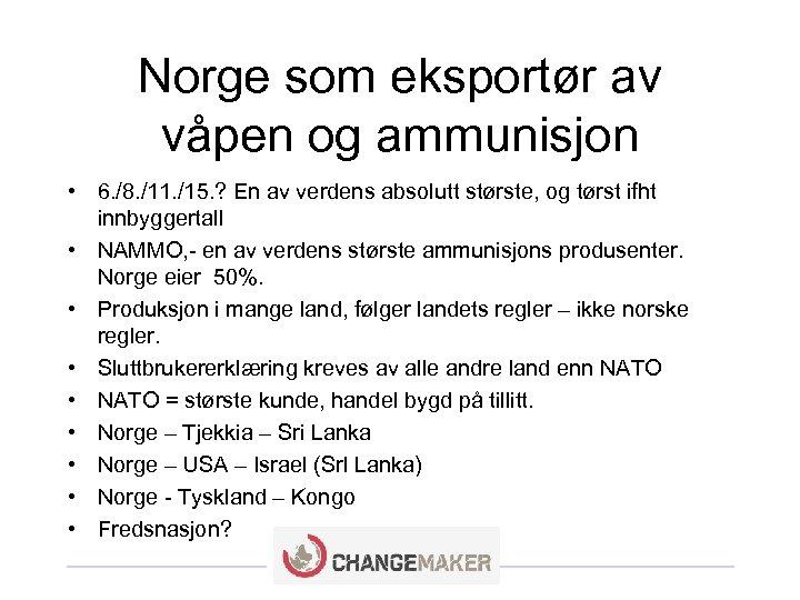 Norge som eksportør av våpen og ammunisjon • 6. /8. /11. /15. ? En