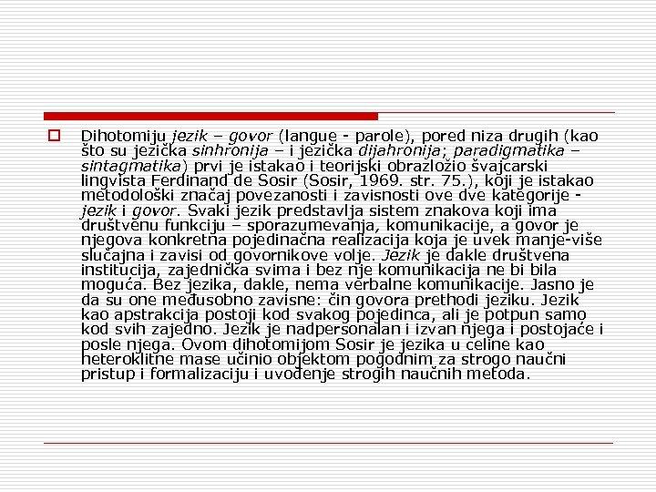 o Dihotomiju jezik – govor (langue parole), pored niza drugih (kao što su jezička