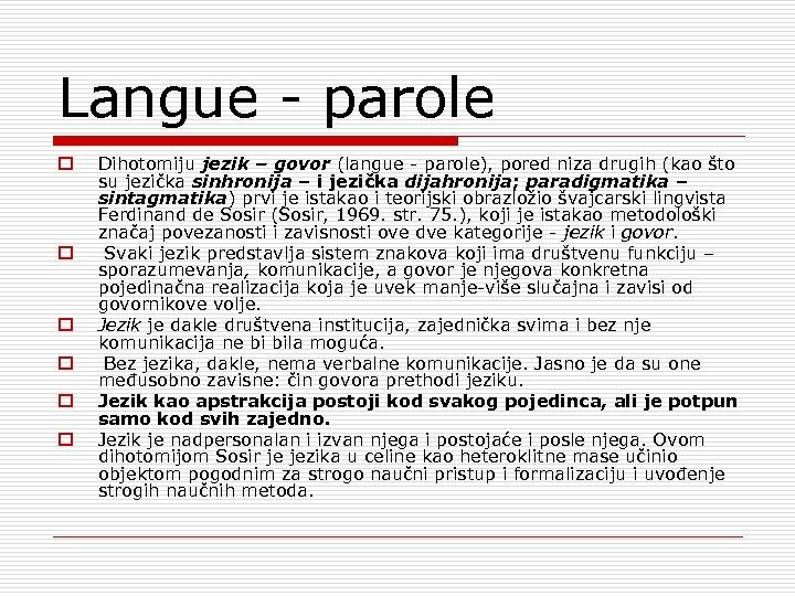 Langue parole o o o Dihotomiju jezik – govor (langue parole), pored niza drugih