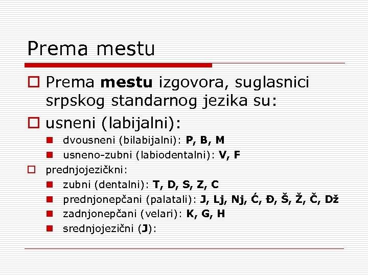 Prema mestu o Prema mestu izgovora, suglasnici srpskog standarnog jezika su: o usneni (labijalni):