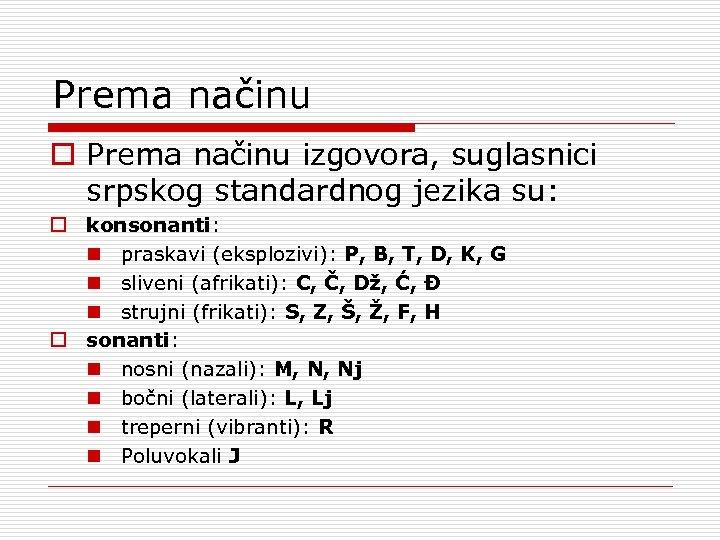 Prema načinu o Prema načinu izgovora, suglasnici srpskog standardnog jezika su: o konsonanti: n