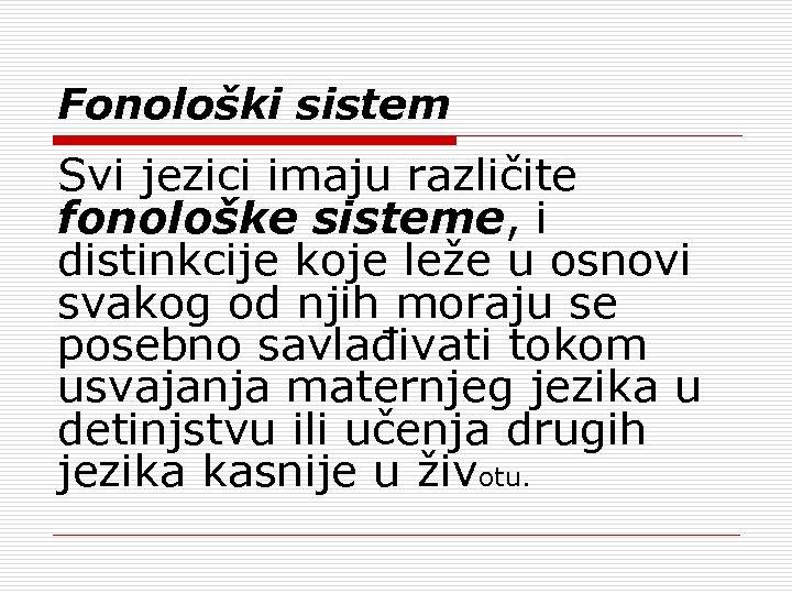 Fonološki sistem Svi jezici imaju različite fonološke sisteme, i distinkcije koje leže u osnovi