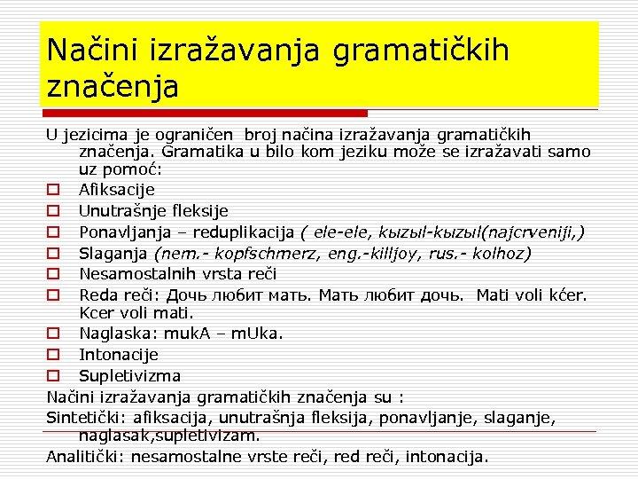 Načini izražavanja gramatičkih značenja U jezicima je ograničen broj načina izražavanja gramatičkih značenja. Gramatika