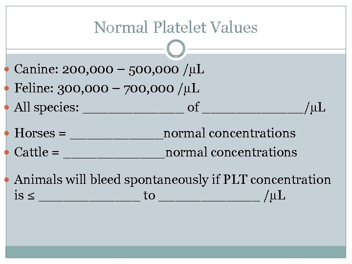 Normal Platelet Values Canine: 200, 000 – 500, 000 /µL Feline: 300, 000 –