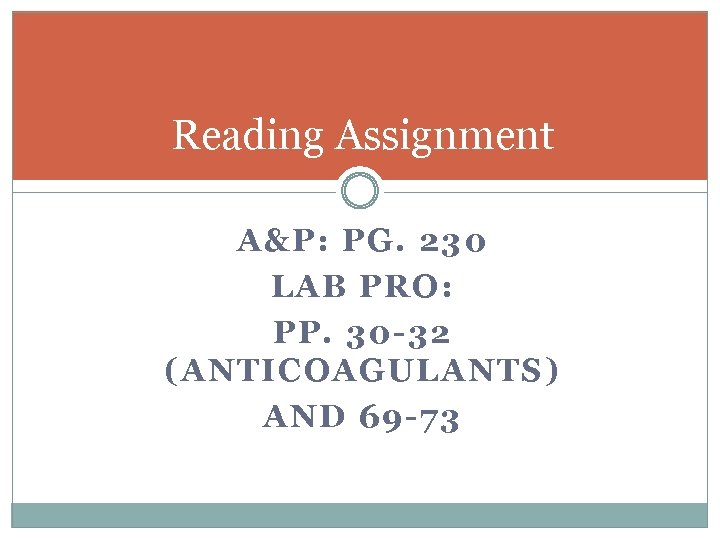 Reading Assignment A&P: PG. 230 LAB PRO: PP. 30 -32 (ANTICOAGULANTS) AND 69 -73