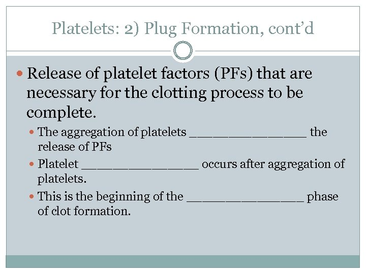 Platelets: 2) Plug Formation, cont'd Release of platelet factors (PFs) that are necessary for