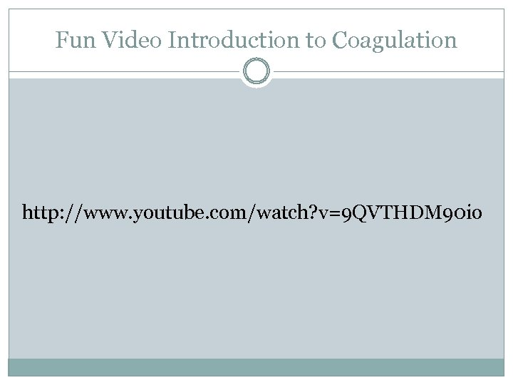 Fun Video Introduction to Coagulation http: //www. youtube. com/watch? v=9 QVTHDM 90 io