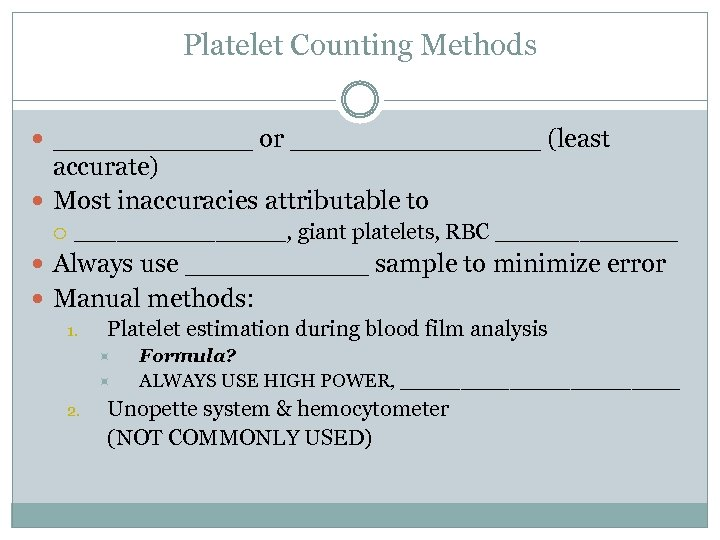 Platelet Counting Methods ______ or ________ (least accurate) Most inaccuracies attributable to ________, giant