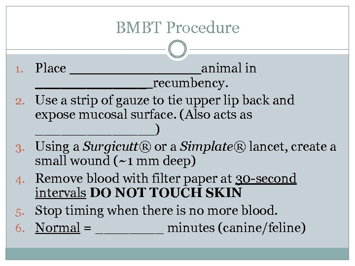 BMBT Procedure 1. 2. 3. 4. 5. 6. Place ________ animal in _______ recumbency.