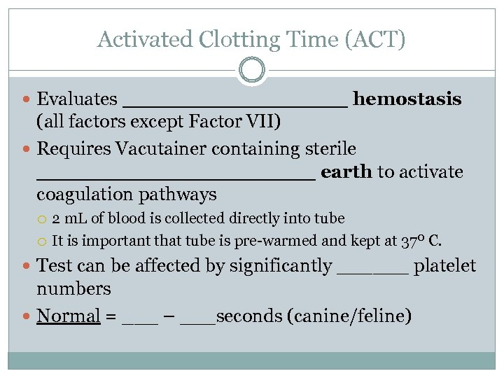 Activated Clotting Time (ACT) Evaluates _________ hemostasis (all factors except Factor VII) Requires Vacutainer