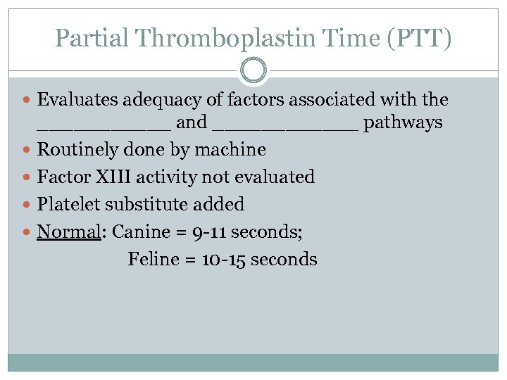 Partial Thromboplastin Time (PTT) Evaluates adequacy of factors associated with the ______ and ______