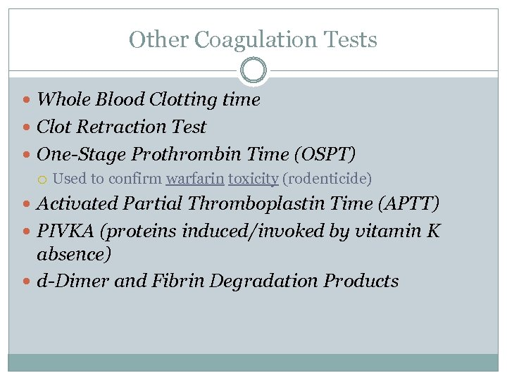 Other Coagulation Tests Whole Blood Clotting time Clot Retraction Test One-Stage Prothrombin Time (OSPT)