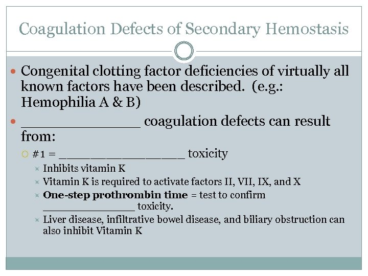 Coagulation Defects of Secondary Hemostasis Congenital clotting factor deficiencies of virtually all known factors