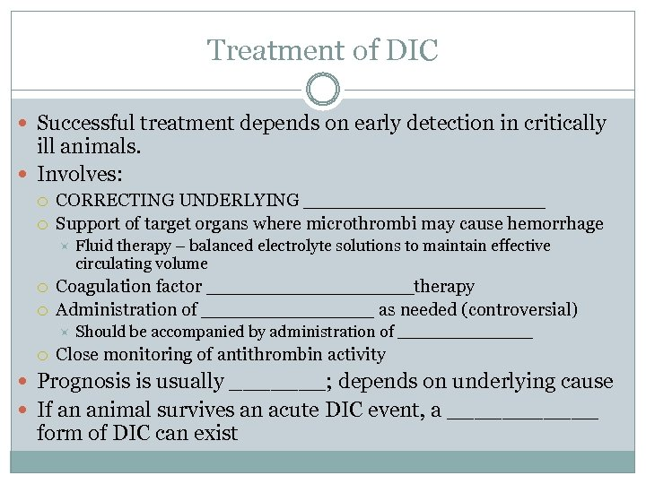 Treatment of DIC Successful treatment depends on early detection in critically ill animals. Involves: