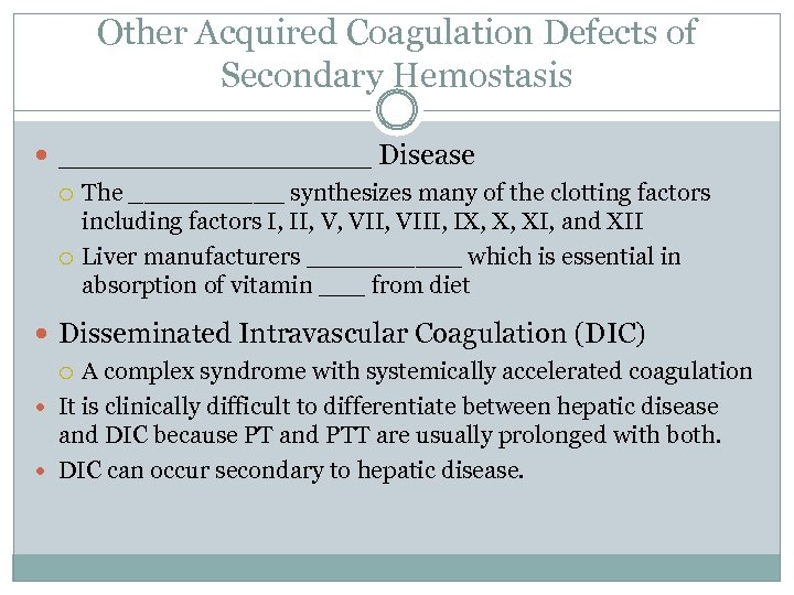 Other Acquired Coagulation Defects of Secondary Hemostasis _________ Disease The _____ synthesizes many of