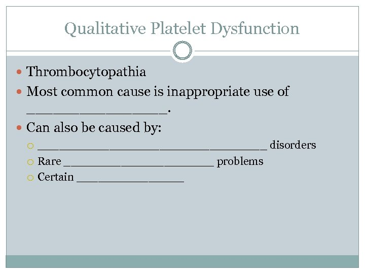 Qualitative Platelet Dysfunction Thrombocytopathia Most common cause is inappropriate use of ________. Can also