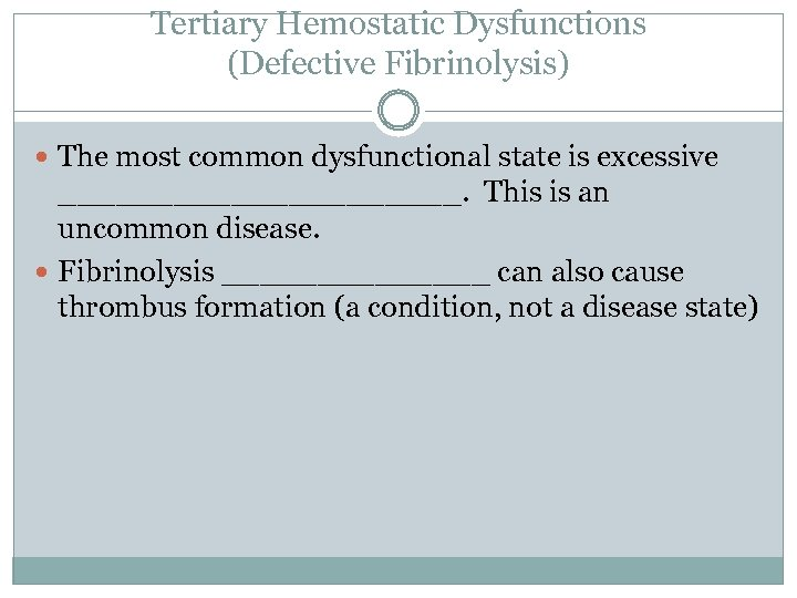 Tertiary Hemostatic Dysfunctions (Defective Fibrinolysis) The most common dysfunctional state is excessive ___________. This