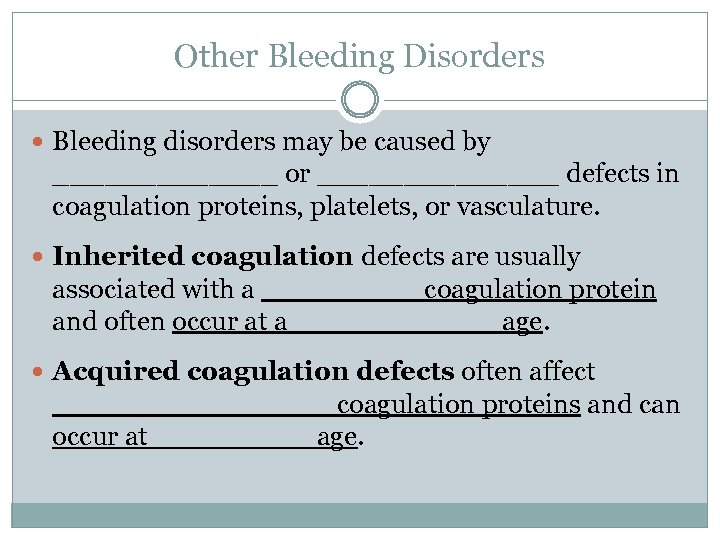 Other Bleeding Disorders Bleeding disorders may be caused by _______ or _______ defects in