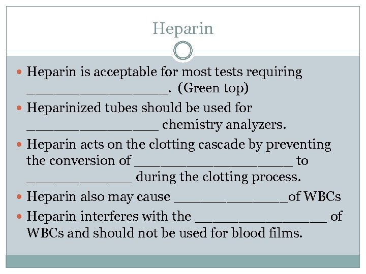Heparin is acceptable for most tests requiring ________. (Green top) Heparinized tubes should be