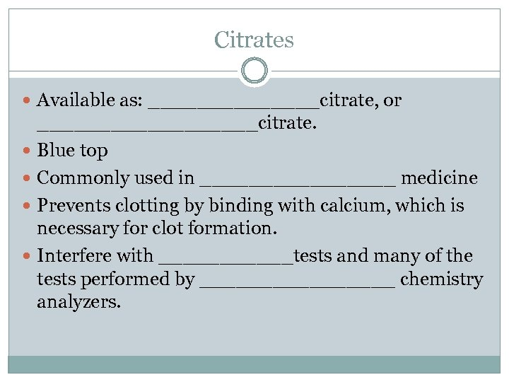 Citrates Available as: _______citrate, or _________citrate. Blue top Commonly used in ________ medicine Prevents