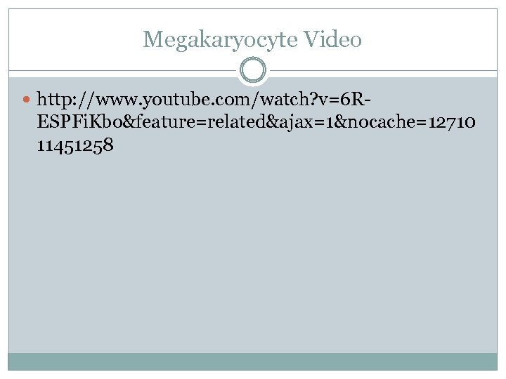 Megakaryocyte Video http: //www. youtube. com/watch? v=6 R- ESPFi. Kbo&feature=related&ajax=1&nocache=12710 11451258