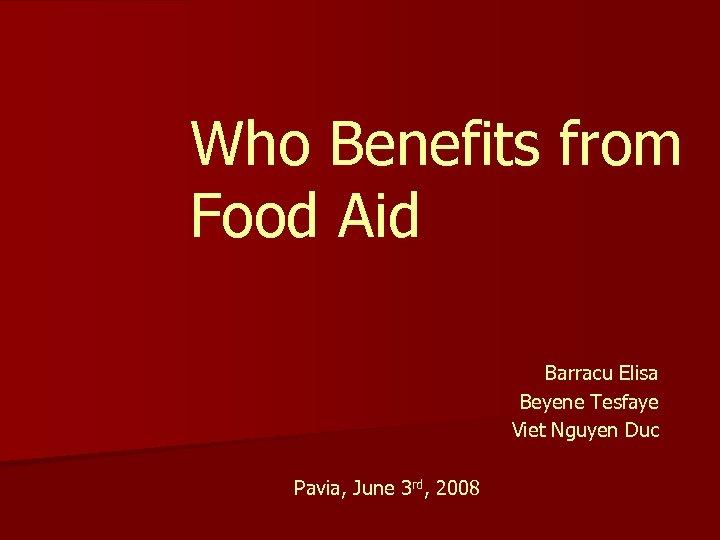 Who Benefits from Food Aid Barracu Elisa Beyene Tesfaye Viet Nguyen Duc Pavia, June