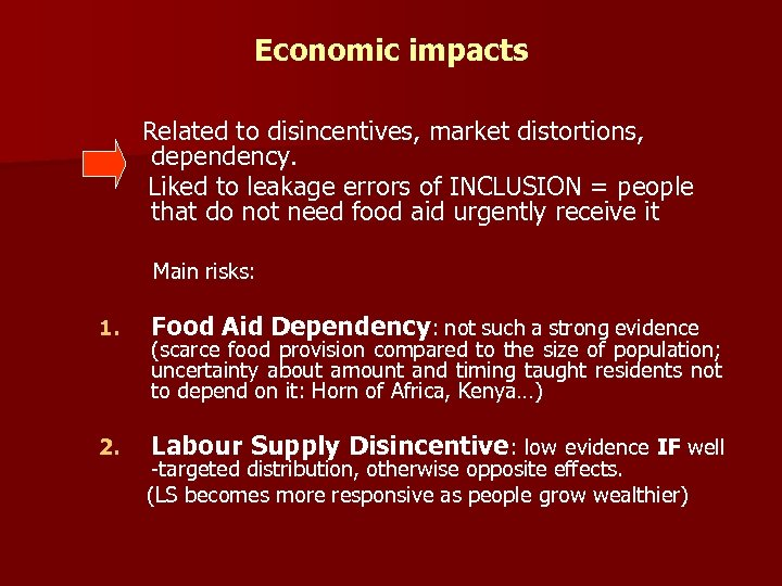 Economic impacts Related to disincentives, market distortions, dependency. Liked to leakage errors of INCLUSION