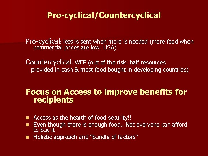 Pro-cyclical/Countercyclical Pro-cyclical: less is sent when more is needed (more food when commercial prices