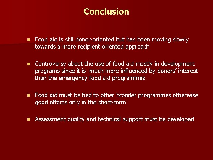 Conclusion n Food aid is still donor-oriented but has been moving slowly towards a