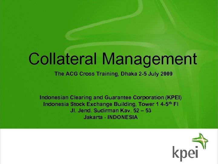 Collateral Management The ACG Cross Training, Dhaka 2 -5 July 2009 Indonesian Clearing and