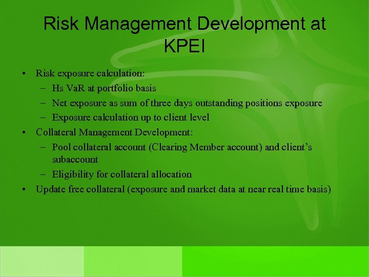 Risk Management Development at KPEI • Risk exposure calculation: – Hs Va. R at