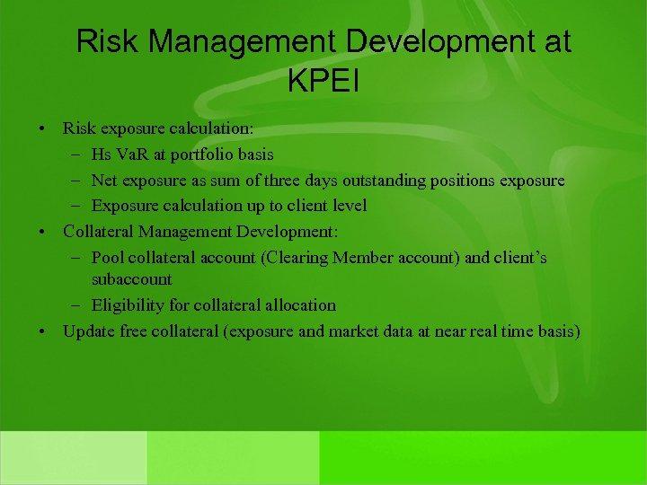 Risk Management Development at KPEI • Risk exposure calculation: – Hs Va. R at