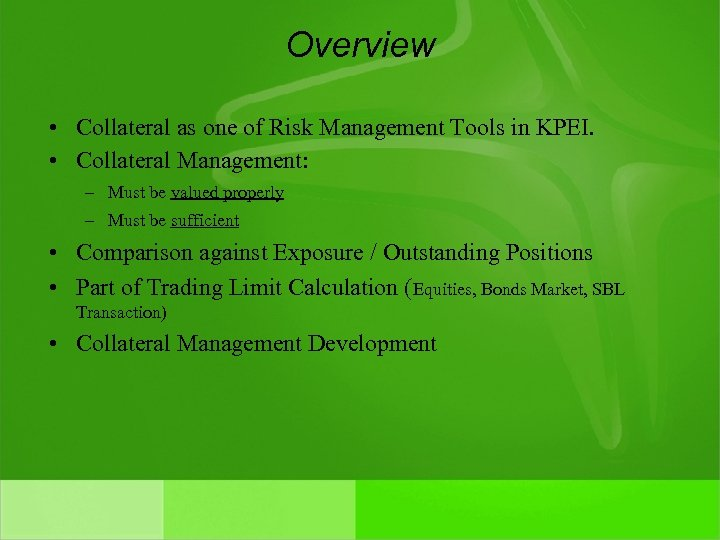 Overview • Collateral as one of Risk Management Tools in KPEI. • Collateral Management:
