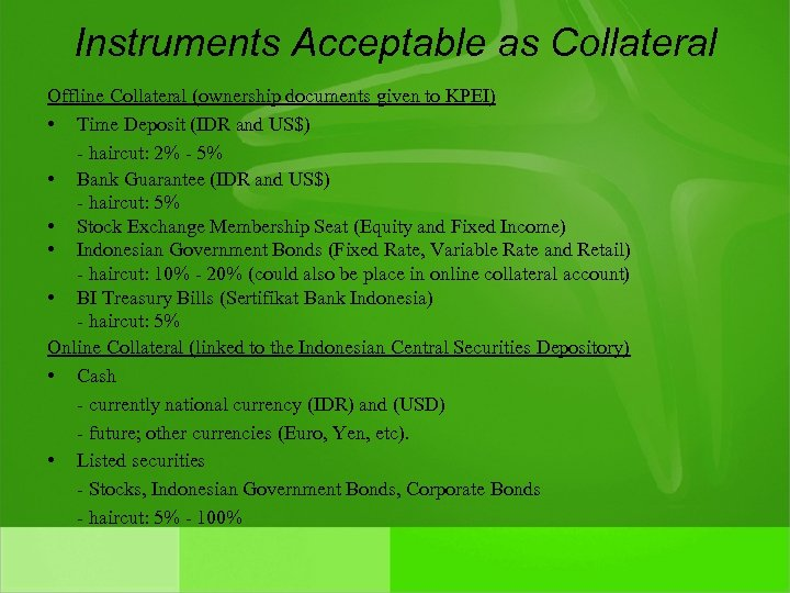 Instruments Acceptable as Collateral Offline Collateral (ownership documents given to KPEI) • Time Deposit