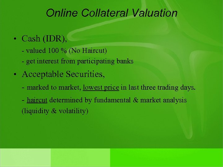 Online Collateral Valuation • Cash (IDR), - valued 100 % (No Haircut) - get