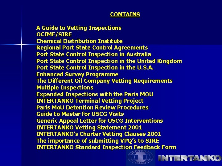 CONTAINS A Guide to Vetting Inspections OCIMF/SIRE Chemical Distribution Institute Regional Port State Control