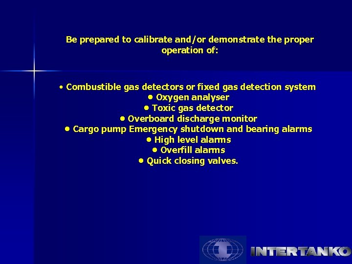 Be prepared to calibrate and/or demonstrate the properation of: • Combustible gas detectors or